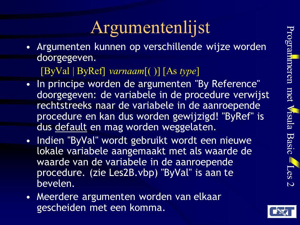 Argumentenlijst Argumenten kunnen op verschillende wijze worden doorgegeven. [ByVal | ByRef] varnaam[( )] [As type]